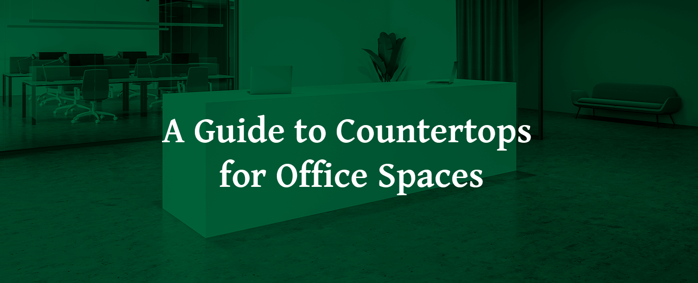 A Guide to Countertops for Office Spaces